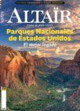 REVISTA ALTAIR Nº 83 PARQUES NACIONALES DE ESTADOS UNIDOS:EL MEJO R LEGADO di VV.AA