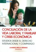 CONCILIACION DE LA VIDA LABORAL Y FAMILIAR Y CRISIS ECONOMICAS de MELLA MENDEZ, LOURDES