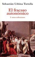 9788417200015 - Urbina Tortella Sebastian: El Fracaso Autonomico Y Otras Reflexiones - Libro