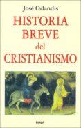 HISTORIA BREVE DEL CRISTIANISMO de ORLANDIS, JOSE
