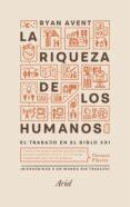 LA RIQUEZA DE LOS HUMANOS: EL TRABAJO EN EL SIGLO XXI di AVENT, RYAN