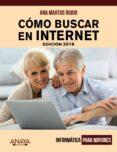 COMO BUSCAR EN INTERNET. EDICION 2018 de MARTOS RUBIO, ANA