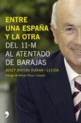 ENTRE UNA ESPAÑA Y LA OTRA: CRONICA DE UNA LEGISLATURA de DURAN I LLEIDA, JOSEP ANTONI