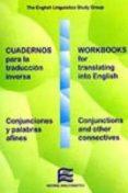 CUADERNOS PARA LA TRADUCCION INVERSA: CONJUNCIONES Y PALABRAS AFI NES - WORKBOOKS FOR TRANSLATING INTO ENGLISH: CONJUNCTIONS AND OTHER CONNECTIVES di VV.AA.