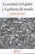 SOCIEDAD CIVIL GLOBAL Y EL GOBIERNO DEL MUNDO di KEANE, JOHN