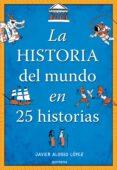 LA HISTORIA DEL MUNDO EN 25 HISTORIAS di ALONSO LOPEZ, JAVIER
