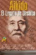 AIKIDO: EL LEGADO DE UESHIBA: MAESTROS Y ESTILOS DEL AIKIDO DEL S . XXI di VV.AA.