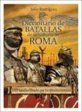 DICCIONARIO DE BATALLAS DE LA HISTORIA DE ROMA (753 A.C.-476 D.C. ) di RODRIGUEZ GONZALEZ, JULIO