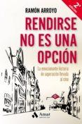 RENDIRSE NO ES UNA OPCION di ARROYO, RAMON