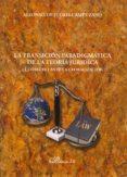 LA TRANSICION PARADIGMATICA DE LA TEORIA JURIDICA: EL DERECHO ANT E LA GLOBALIZACION di JULIOS-CAMPUZANO, ALFONSO DE