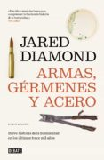 ARMAS, GERMENES Y ACERO: BREVE HISTORIA DE LA HUMANIDAD EN LOS ULTIMOS TRECE MIL AÑOS (2ª ED.) di DIAMOND, JARED