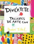 DIVIÉRTETE TALLERES DE ARTE CON HERVE TULLET di TULLET, HERVE