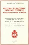 PINTURAS DE HISTORIA, IMAGENES POLITICAS. REPENSANDO EL SALON DE REINOS di VV.AA.