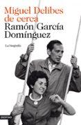 MIGUEL DELIBES DE CERCA de GARCIA DOMINGUEZ, RAMON