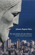 POR UNA MISTICA DE OJOS ABIERTOS di BAPTIST METZ, JOHANN