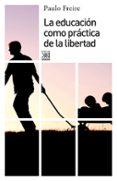 LA EDUCACION COMO PRACTICA DE LA LIBERTAD de FREIRE, PAULO
