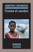 CONTRA EL CAMBIO di CAPARROS, MARTIN