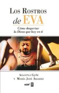 LOS ROSTROS DE EVA: COMO DESPERTAR LA DIOSA QUE HAY EN TI de GOÑI, ARANTXA  ALVAREZ, MARIA JOSE