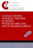 CLAUSULA GENERAL ANTIABUSO TRIBUTARIA EN ESPAÑA: PROPUESTAS PARA UNA MAYOR SEGURIDAD JURIDICA di VV.AA.
