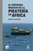 EL PROSPERO NEGOCIO DE LA PIRATERIA EN AFRICA di SALVATIERRA, MIGUEL