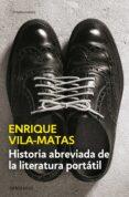 HISTORIA ABREVIADA DE LA LITERATURA PORTÁTIL de VILA-MATAS, ENRIQUE