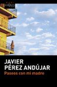 PASEOS CON MI MADRE di PEREZ ANDUJAR, JAVIER