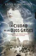 LA CIUDAD DE LOS OJOS GRISES di MODROÑO, FELIX G.