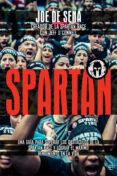 9788491640516 - Sena Joe De: Spartan: Una Guia Para Superar Los Obstaculos De La Spartan Race Y Log - Libro