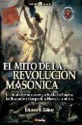 EL MITO DE LA REVOLUCION MASONICA: LA VERDAD SOBRE LOS MASONES Y LA REVOLUCION FRANCESA, LOS ILUMINADOS Y EL ORIGEN DE LA MASONERIA MODERNA di CALLAEY, EDUARDO R.