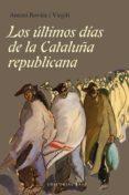 LOS ÚLTIMOS DÍAS DE LA CATALUÑA REPUBLICANA di ROVIRA I VIRGILI, ANTONI
