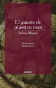 EL GUANTE DE PLASTICO ROSA di MIQUEL, DOLORS