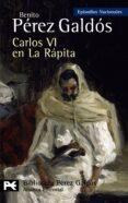 CARLOS VI EN LA RAPITA: EPISODIOS NACIONALES, 37/CUARTA SERIE di PEREZ GALDOS, BENITO