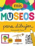 MIS MUSEOS PARA DIBUJAR di TEYRAS, EMMANUELLE
