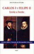 CARLOS I Y FELIPE II, FRENTE A FRENTE di VACA DE OSMA, JOSE ANTONIO