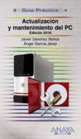 ACTUALIZACION Y MANTENIMIENTO DEL PC (ED. 2011) (GUIA PRACTICA) di SANCHEZ BAÑOS, JAVIER