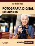 FOTOGRAFÍA DIGITAL. EDICIÓN 2017 (INFORMATICA PARA MAYORES) de MARTOS RUBIO, ANA
