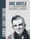 SIDE HUSTLE. CREA UN NEGOCIO PROPIO, SIN DEJAR TU TRABAJO de GUILLEBEAU, CHRIS