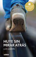 HUYE SIN MIRAR ATRAS (PREMIO EDEBE JUVENIL 2016 ) de LEANTE, LUIS