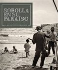 SOROLLA EN SU PARÍASO / SOROLLA IN HIS EDEN di LOPEZ MONDEJAR, PUBLIO