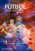 Futbol: Programacion Anual Del Entrenamiento (para 18 Años Y Seniores) - Paidotribo