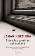 ENTRE LAS SOMBRAS DEL MAÑANA: DIAGNOSTICO DE LA ENFERMEDAD CULTURAL DE NUESTRO TIEMPO di HUIZINGA, JOHAN