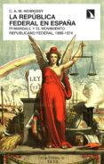LA REPUBLICA FEDERAL EN ESPAÑA: PI Y MARGALL Y EL MOVIMIENTO REPU BLICANO FEDERAL 1868-1874 di HENNESSY, C. A. M.