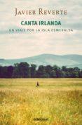 CANTA IRLANDA: UN VIAJE POR LA ISLA ESMERALDA de REVERTE, JAVIER