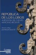 REPUBLICA DE LOS LOBOS: ANTOLOGIA DEL CUENTO MEXICANO RECIENTE di VV.AA.