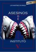 ASESINOS DE INSTITUTO di MARTINEZ DE MINGO, LUIS