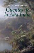 CUENTOS DE LA ALTA INDIA di KIPLING, RUDYARD