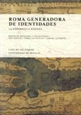 ROMA GENERADORA DE IDENTIDADES. LA EXPERIENCIA HISPANA di CABALLOS RUFINO, ANTONIO