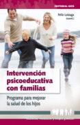 INTERVENCION PSICOEDUCATIVA CON FAMILIAS di LOIZAGA LATORRE, FELIX
