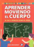 APRENDE MOVIENDO EL CUERPO: NO TODO EL APRENDIZAJE DEPENDE DEL CE REBRO di HANNAFORD, CARLA