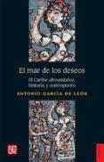 EL MAR DE LOS DESEOS: EL CARIBE AFROANDALUZ, HISTORIA Y CONTRAPUNTO di GARCIA DE LEON, ANTONIO
